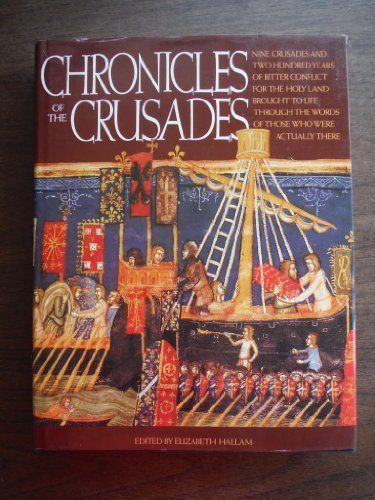 Chronicles of the Crusades: Nine Crusades and Two Hundred Years of Bitter Conflict for the Holy Land Brought to Life Thr