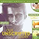 Our Unscripted Story Hörbuch von L.A. Fiore Gesprochen von: Aaron Shedlock, Tracy Marks
