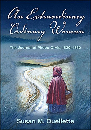 - An Extraordinary Ordinary Woman: The Journal of Phebe Orvis, 1820-1830 (Excelsior Editions)