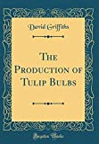 Amazon / Forgotten Books: The Production of Tulip Bulbs Classic Reprint (David Griffiths)