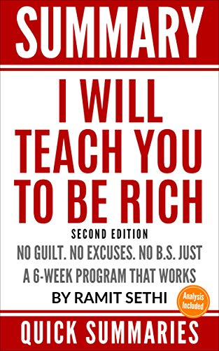 Summary of I Will Teach You to Be Rich, Second Edition: No Guilt. No Excuses. No B.S. Just a 6-Week Program That Works By Ramit Sethi | By Quick Summaries (Companion Guide, Study A