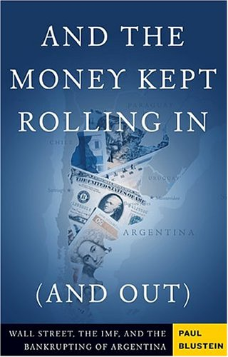 And the Money Kept Rolling In (and Out): Wall Street, the IMF, and the Bankrupting of Argentina