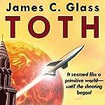 Toth: A Science Fiction Novel | James C. Glass