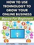 How to Use Technology to Grow Your Online Business: Basics for Beginners (Technology Matters Book 2)