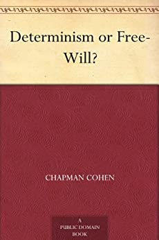 Determinism or Free-Will? by [Cohen, Chapman]