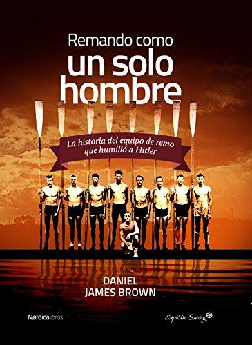 Remando, como un solo hombre: La historia del equipo de remo que humilló a Hitler (Nórdica Libros - Capitán Swing) (Spanish Edition)