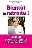 Bientôt la retraite !: Le guide pour s'y préparer dès maintenant