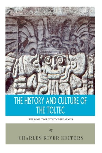The World's Greatest Civilizations: The History and Culture of the Toltec