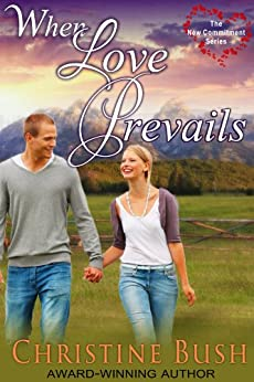 When Love Prevails (The New Commitment Series, Book 2) by [Bush, Christine]