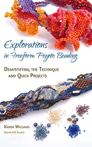 Explorations in Freeform Peyote Beading: Demystifying the Technique and Quick Projects - Chapters 1&2