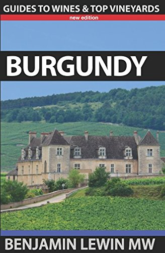 Burgundy (Guides to Wines and Top Vineyards) by Benjamin Lewin MW