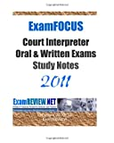 ExamFOCUS Court Interpreter Oral and Written Exams Study Notes 2011, ExamREVIEW, 1463663218