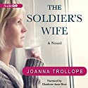 The Soldier's Wife: A Novel Audiobook by Joanna Trollope Narrated by Charlotte Anne Dore