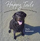 Happy Tails: Lessons from Dogs on How to Live
