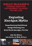 KELLY MCCANN`S CRUCIBLE HIGH-RISK ENVIROMENT TRAINING VOL 5 Exploding Handgun Myths Transforming Traditional Range Training into Real-World Handgun Tactics