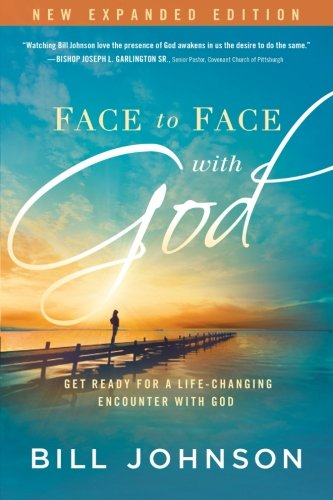 Face to Face With God: Get Ready for a Life-Changing Encounter with God (Bill Johnson Supernatural Power Of A Transformed Mind)