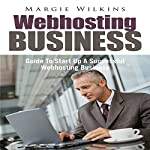 Webhosting Business: Guide to Start Up a Successful Webhosting Business | Margie Wilkins