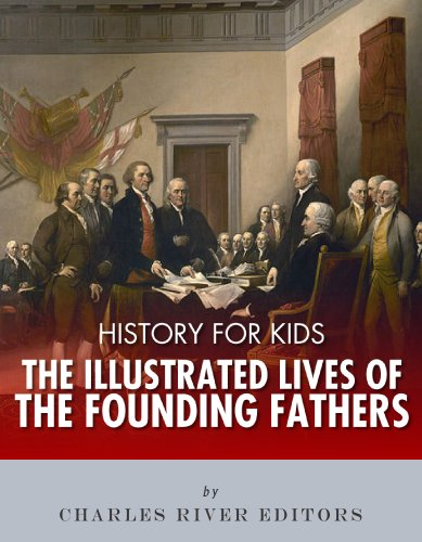 History for Kids: The Illustrated Lives of Founding Fathers - George Washington, Thomas Jefferson, Benjamin Franklin, Alexander Hamilton, and James Madison ()