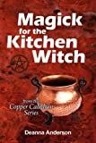Magick for the Kitchen Witch, Deanna L. Anderson, 0982397127