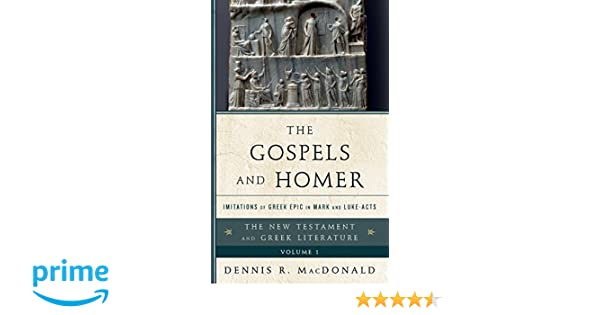 Amazon The Gospels And Homer Imitations Of Greek Epic In Mark Luke Acts New Testament Literature 9781442230521 Dennis R
