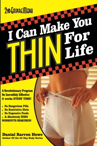 I Can Make You Thin For Life: A REVOLUTIONARY Program So Incredibly Effective It Works EVERY TIME (The 90 Day Body) (Volume 6)