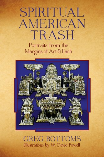 Spiritual American Trash: Portraits from the Margins of Art and Faith por Greg Bottoms