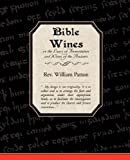 Bible Wines or the Laws of Fermentation and Wines of the Ancients, William Patton, 1605971359