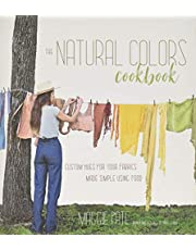 Natural Colors Cookbook, The: Custom Hues For Your Fabrics Made Simple Using Food