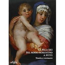 La «Pala Dei» del Rosso Fiorentino a Pitti. Storia e restauro