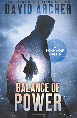 Balance of Power: A Noah Wolf Thriller (Volume 7)