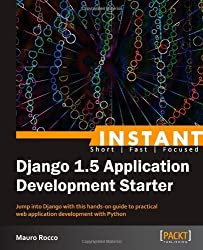 Instant Django 1.5 Application Development Starter by Rocco, Mauro (2013) Paperback