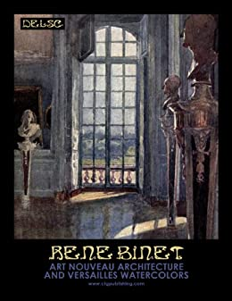 Rene Binet  Art Nouveau Architecture and Versailles Watercolors by [Widmann, Melanie Paquette]