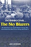 img - for Introducing the Sky Blazers: The Adventures of a Special Band of Troops That Entertained the Allied Forces During World War II book / textbook / text book