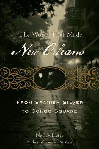 The World That Made New Orleans: From Spanish Silver to...