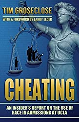 By Tim Groseclose Cheating: An Insider's Report on the Use of Race in Admissions at UCLA [Paperback]