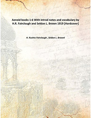 Download Aeneid books 1-6 With introd notes and vocabulary by H.R. Fairclough and Seldon L. Brown 1919 [Hardcover] ebook