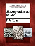 Slavery Ordained of God, F. A. Ross, 1275770444