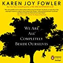 We Are All Completely Beside Ourselves Hörbuch von Karen Joy Fowler Gesprochen von: Orlagh Cassidy