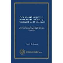 Nota omtrent het ontwerp eener nieuwe tariffwet op voordracht van H. Smissaert: door het bestuur dier Vereeniging aan de leden-vergadering vootgesteld en door deze bekrachtigd (Dutch Edition)