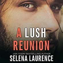 A Lush Reunion: Lush Series Audiobook by Selena Laurence Narrated by Alexander Cendese, Abby Craden