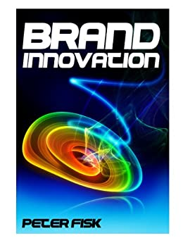 Brand Innovation: Capturing the Potential of Brands for Profitable Growth by [Fisk, Peter