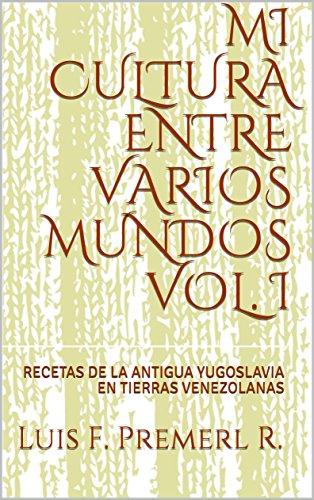 mi-cultura-entre-varios-mundos-vol-i-recetas-de-la-antigua-yugoslavia-en-tierras-venezolanas-volumen