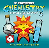 Basher Science: Chemistry: Getting a Big Reaction