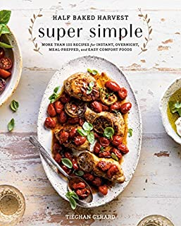 Book Cover: Half Baked Harvest Super Simple: More Than 125 Recipes for Instant, Overnight, Meal-Prepped, and Easy Comfort Foods