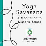Yoga Savasana: A Meditation to Dissolve Stress | Rodney Yee