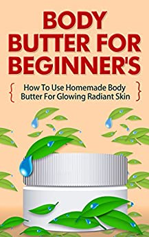 Body Butter Beginners Homemade Glowing ebook product image