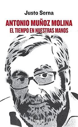 Antonio Muñoz Molina: El tiempo en nuestras manos eBook: Serna, Justo: Amazon.es: Tienda Kindle