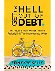 Get the Hell Out of Debt: The Proven 3-Phase Method That Will Radically Shift Your Relationship to Money