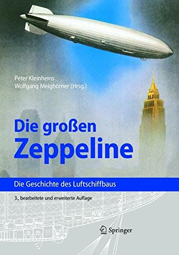 Die großen Zeppeline: Die Geschichte des Luftschiffbaus