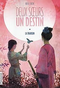 Deux Soeurs, un Destin, tome 1 : Trahison par Maya Snow